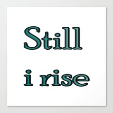 still i rise Canvas Print