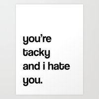 you're tacky and i hate you Art Print