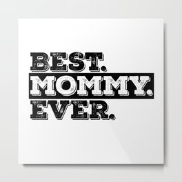 Best Mommy Ever Metal Print