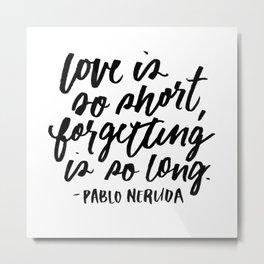 Love is So Short Metal Print