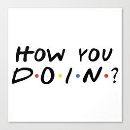 HOW YOU DOIN? Canvas Print
