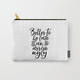 Better To Be Late Than Arrive Ugly Fashion Quotes Printable Art Makeup Print Makeup Quotes Makeup Carry-All Pouch