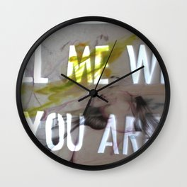 TELL ME WHO YOU ARE Wall Clock