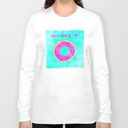 Donut mind if I do Long Sleeve T-shirt