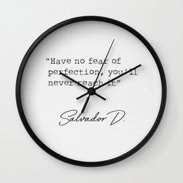 Have no fear of perfection..Salvador D. Wall Clock