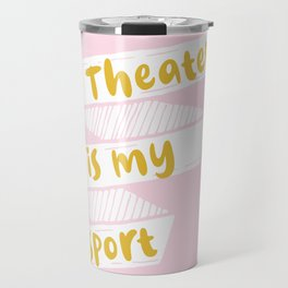 Theater is My Sport Banner Travel Mug