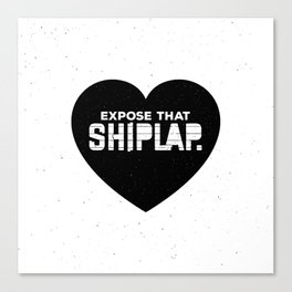 Expose That Shiplap Canvas Print