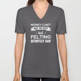 Felting makes you happy Funny Gift Unisex V-Neck