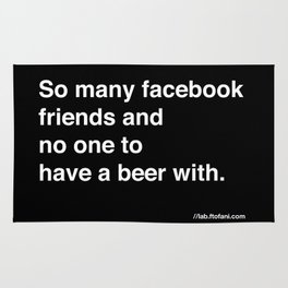 so many facebook friends and no one to have a beer with Rug