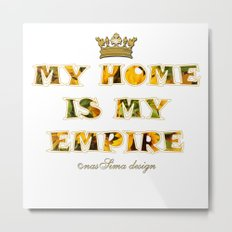 My Home is my Empire Sunflower Metal Print