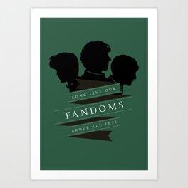Long Live our Fandoms - Above all else Art Print