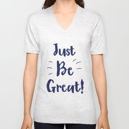 Just Be Great! Ink Unisex V-Neck