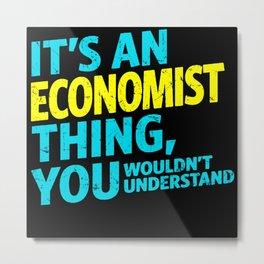 It's An Economist Thing Metal Print