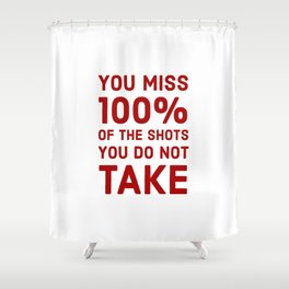 You miss 100 percent of the shots you do not take Shower Curtain