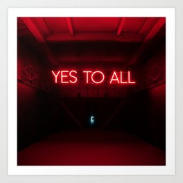Yes To All Art Print
