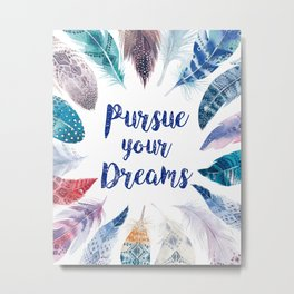 Feathers, Pursue your dreams Metal Print