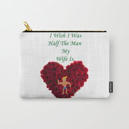 I Wish I Was  Half The Man  My  Wife Is Carry-All Pouch