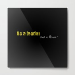 Be a leader Metal Print