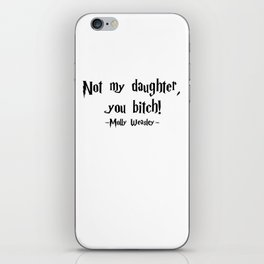Molly Weasley - Not My Daughter, You Bitch! quote - HarryPotter iPhone Skin