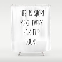 Life is short make every hair flip count Shower Curtain