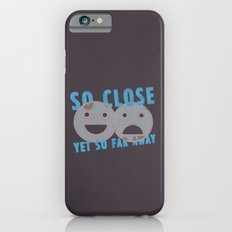 So Close, Yet So Far Away Slim Case iPhone 6s