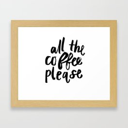 All the Coffee Please Framed Art Print