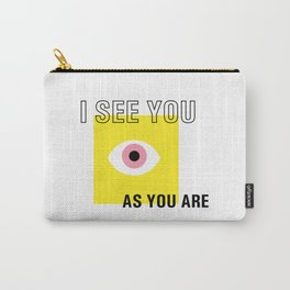 I see you as you are Carry-All Pouch