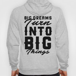 Big Dream Turn Into Big Things Hoody