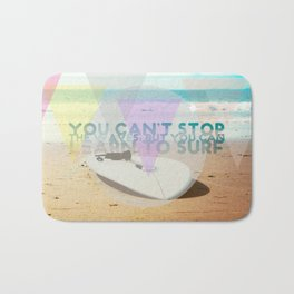 you can't stop the waves, but you can learn to surf Bath Mat