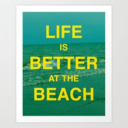 Life is better at the Beach.  Art Print