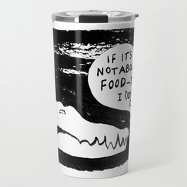 IF IT'S NOT ABOUT FOOD Travel Mug