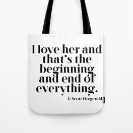 I love her and that's the beginning and end of everything Tote Bag