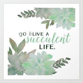 Go & Live a Succulent Life Art Print
