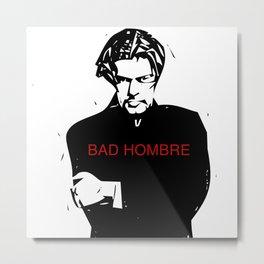 Bad Hombre Metal Print