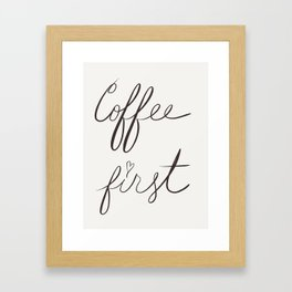 Coffee First. Framed Art Print
