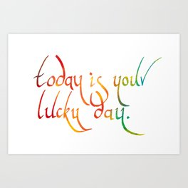 Today is your lucky day Art Print