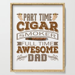 It's A Time Tee Saying Part Time Cigar Smoker Full Time Awesome Dad T-shirt Design Daddy Father  Serving Tray