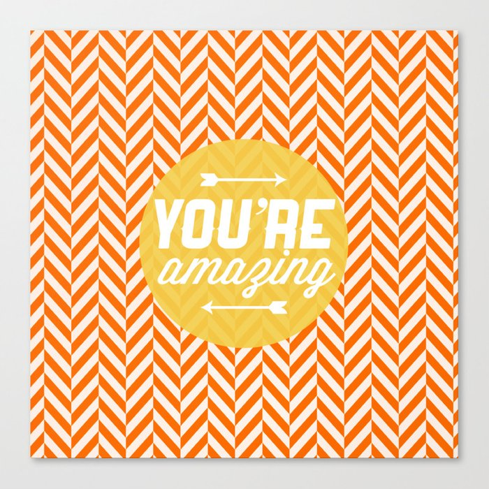 You Re Amazing: You're Amazing [Chevron] Canvas Print By Zeketucker
