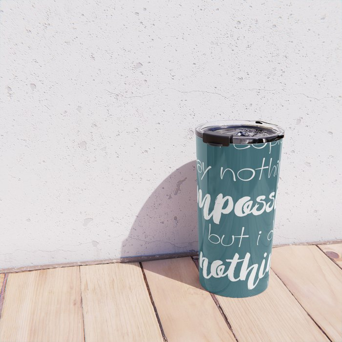 Nothing is impossible Travel Mug