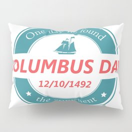 One day he found the continent - Happy Columbus Day Pillow Sham
