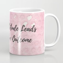 A positive attitude leads to a positive outcome Coffee Mug
