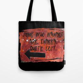 Some Who Wander Are, Indeed, Quite Lost Tote Bag