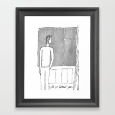 With or without you... Framed Art Print