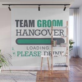 Team Groom Hangover Loading Please Drink Wall Mural