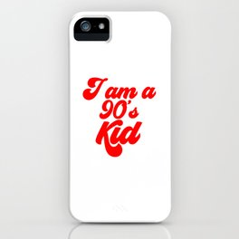 I am a 90's KID iPhone Case