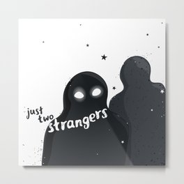 just two strangers Metal Print