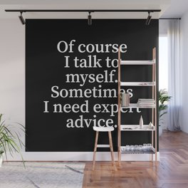 Of Course I Talk To Myself. Sometimes I Need Expert Advice. (Black) Wall Mural