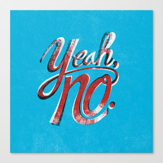 Yeah, No. Canvas Print