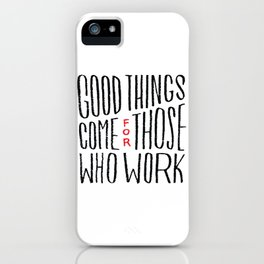 Good things come for those who work iPhone Case