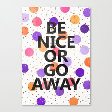 Be Nice Or Go Away Canvas Print